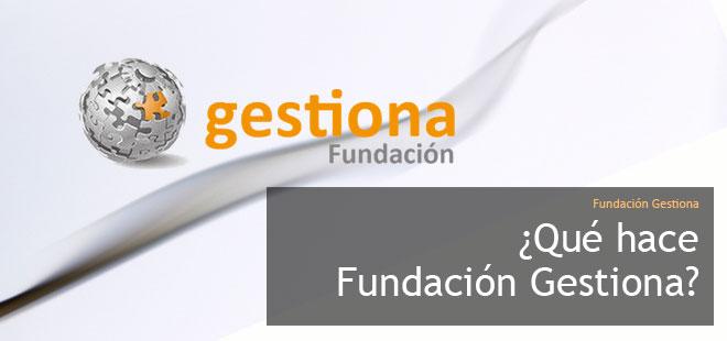 ¿Qué hace Fundación Gestiona?