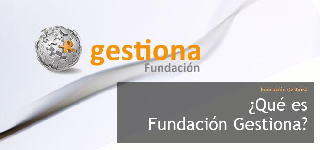 ¿Qué es Fundación Gestiona?